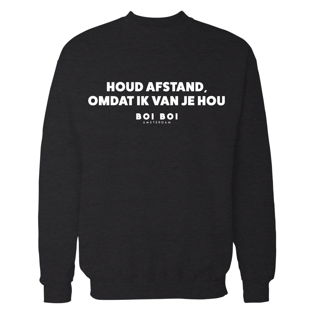 Houd afstand, omdat ik van je hou you Sweatshirt Black